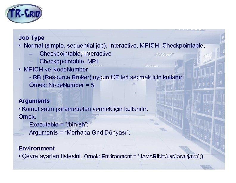 JDL Nitelikleri(4) Job Type • Normal (simple, sequential job), Interactive, MPICH, Checkpointable, – Checkpointable,