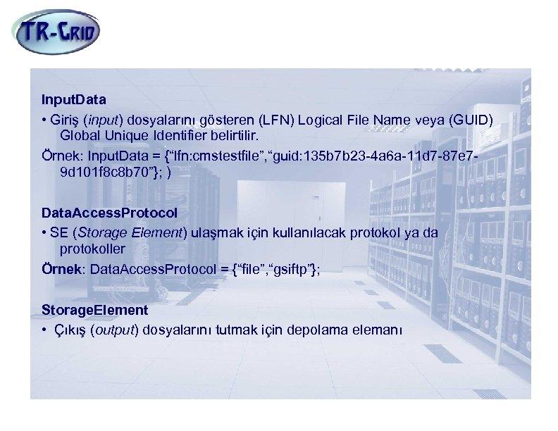 JDL Nitelikleri(6) Input. Data • Giriş (input) dosyalarını gösteren (LFN) Logical File Name veya