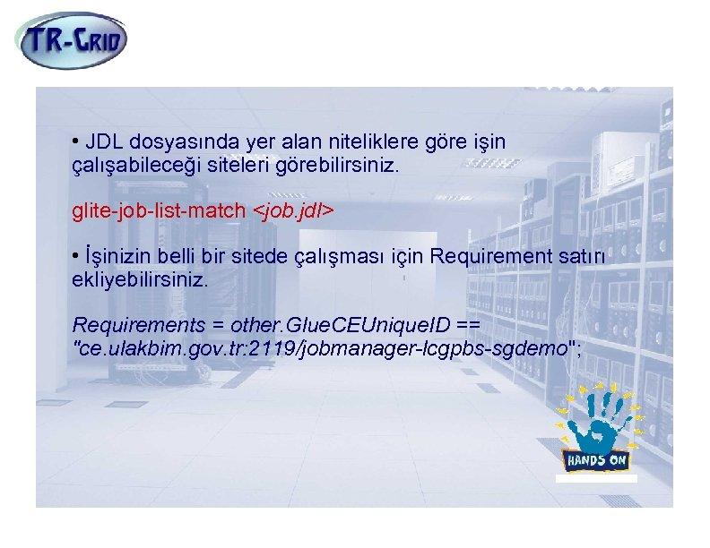 İş Göndermeden Önce • JDL dosyasında yer alan niteliklere göre işin çalışabileceği siteleri görebilirsiniz.