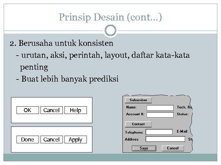 Prinsip Desain (cont…) 2. Berusaha untuk konsisten - urutan, aksi, perintah, layout, daftar kata-kata