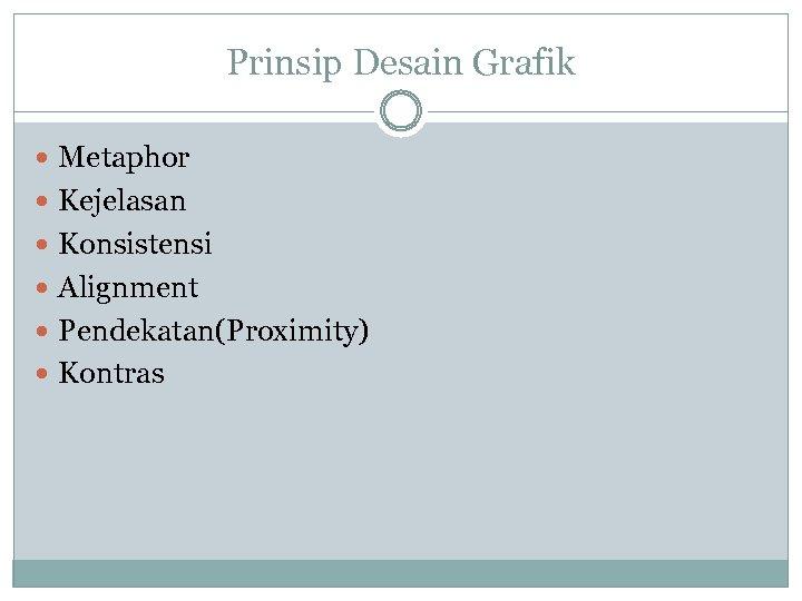 Prinsip Desain Grafik Metaphor Kejelasan Konsistensi Alignment Pendekatan(Proximity) Kontras