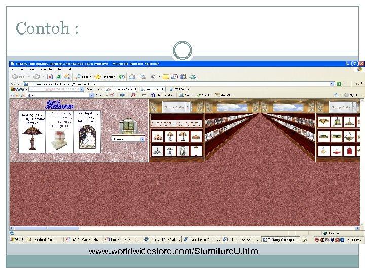 Contoh : www. worldwidestore. com/Sfurniture. U. htm