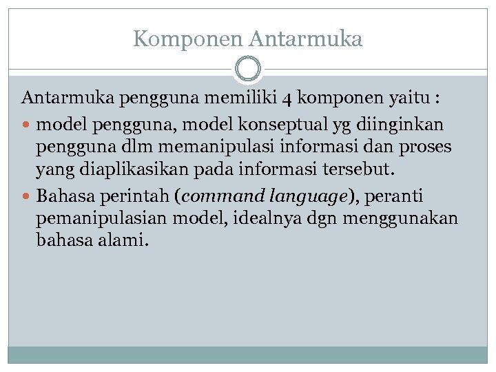 Komponen Antarmuka pengguna memiliki 4 komponen yaitu : model pengguna, model konseptual yg diinginkan