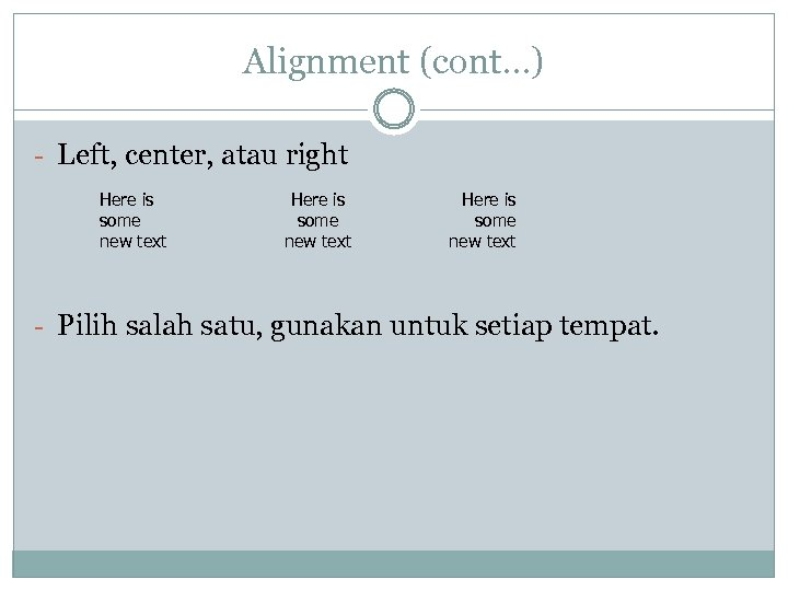 Alignment (cont…) - Left, center, atau right Here is some new text - Pilih
