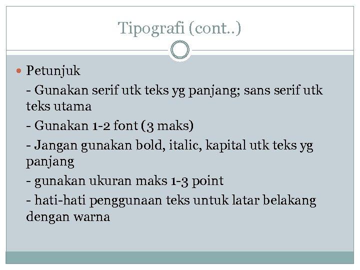 Tipografi (cont. . ) Petunjuk - Gunakan serif utk teks yg panjang; sans serif