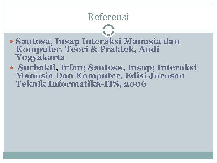 Referensi Santosa, Insap Interaksi Manusia dan Komputer, Teori & Praktek, Andi Yogyakarta Surbakti, Irfan;
