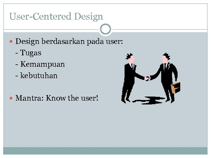 User-Centered Design berdasarkan pada user: - Tugas - Kemampuan - kebutuhan Mantra: Know the