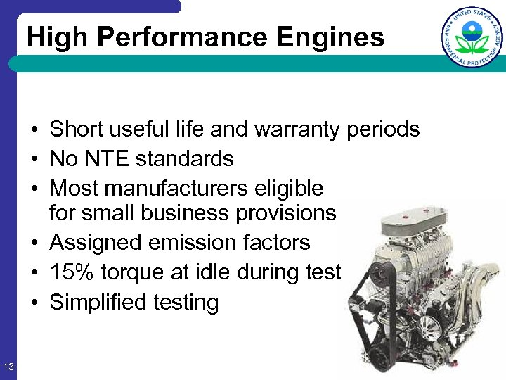 High Performance Engines • Short useful life and warranty periods • No NTE standards