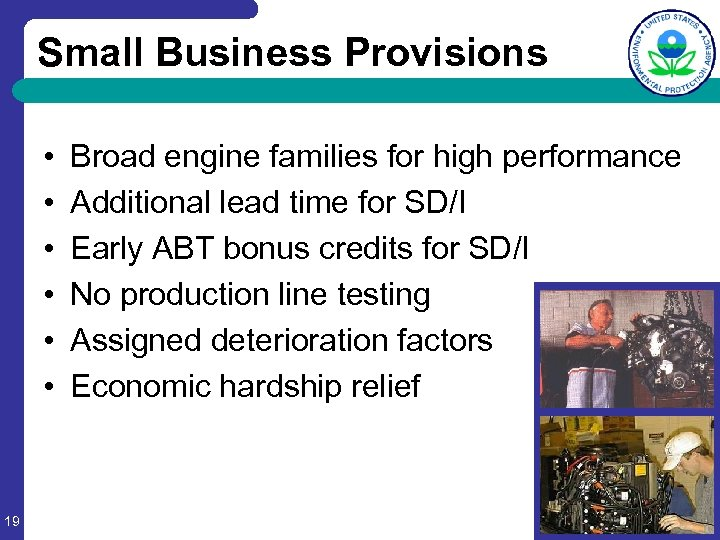 Small Business Provisions • • • 19 Broad engine families for high performance Additional