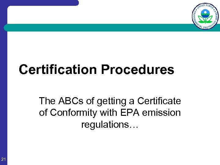 Certification Procedures The ABCs of getting a Certificate of Conformity with EPA emission regulations…