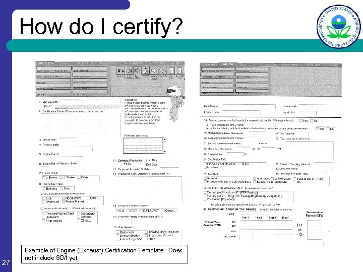 How do I certify? 27 Example of Engine (Exhaust) Certification Template. Does not include