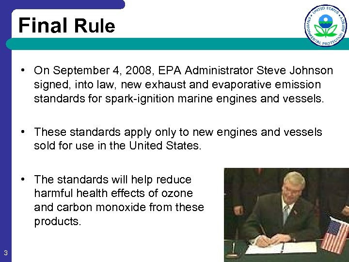 Final Rule • On September 4, 2008, EPA Administrator Steve Johnson signed, into law,