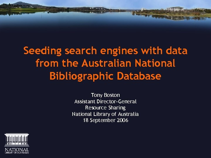 Seeding search engines with data from the Australian National Bibliographic Database Tony Boston Assistant