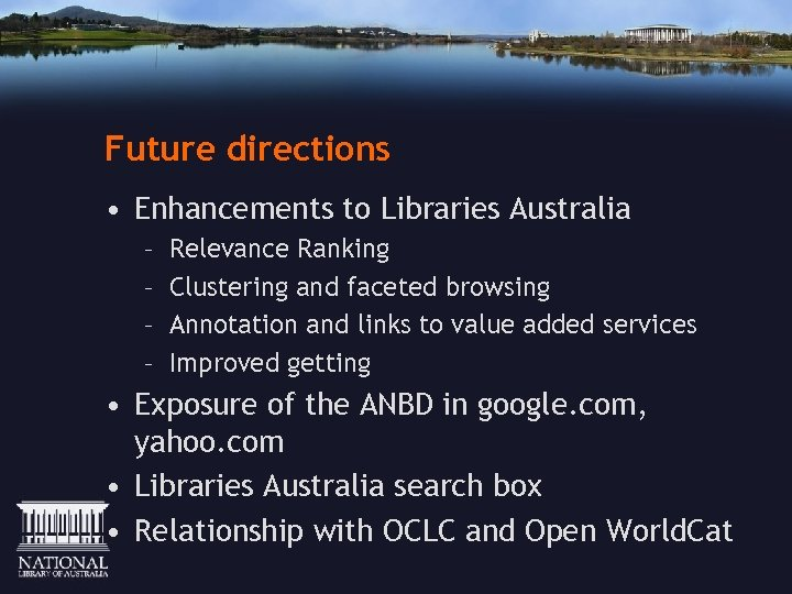 Future directions • Enhancements to Libraries Australia – – Relevance Ranking Clustering and faceted