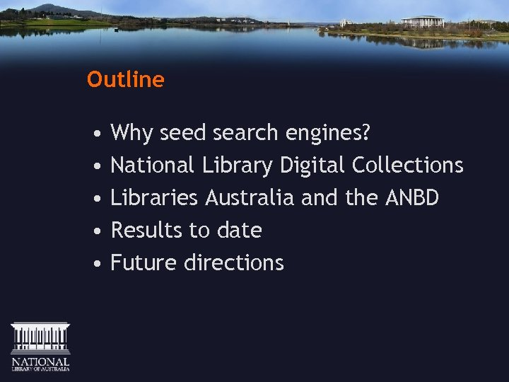 Outline • • • Why seed search engines? National Library Digital Collections Libraries Australia