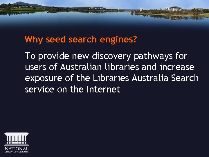 Why seed search engines? To provide new discovery pathways for users of Australian libraries