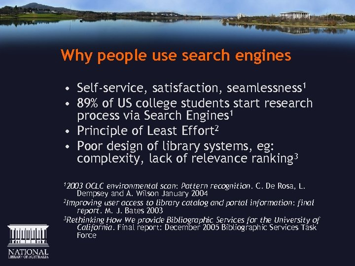 Why people use search engines • Self-service, satisfaction, seamlessness 1 • 89% of US