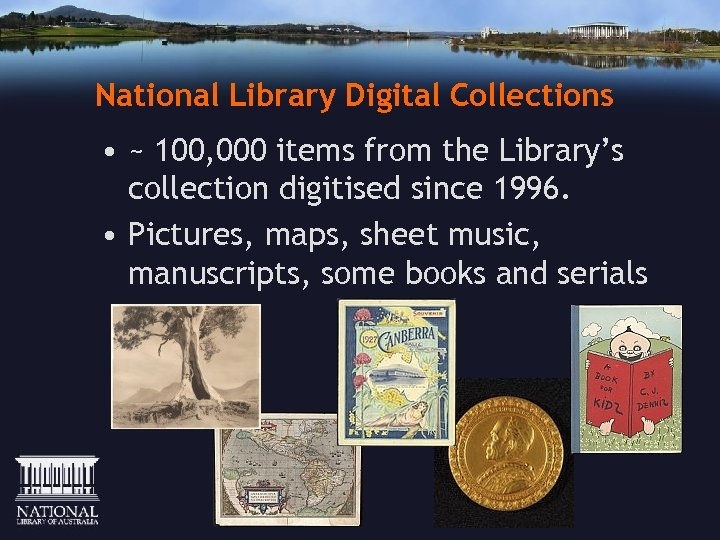 National Library Digital Collections • ~ 100, 000 items from the Library's collection digitised