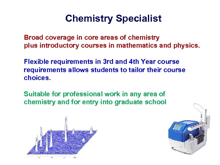 Chemistry Specialist Broad coverage in core areas of chemistry plus introductory courses in mathematics