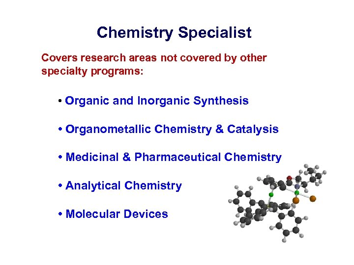 Chemistry Specialist Covers research areas not covered by other specialty programs: • Organic and