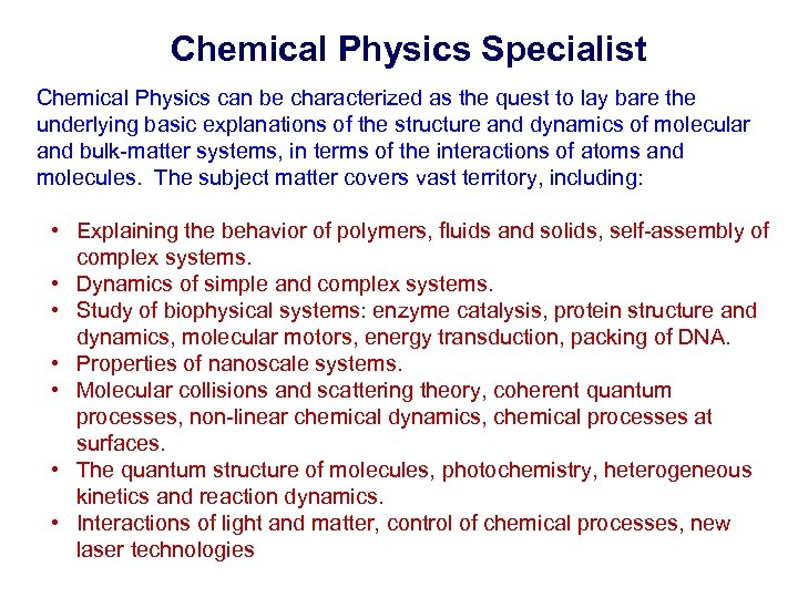 Chemical Physics Specialist Chemical Physics can be characterized as the quest to lay bare