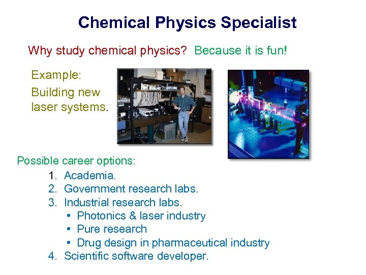 Chemical Physics Specialist Why study chemical physics? Because it is fun! Example: Building new
