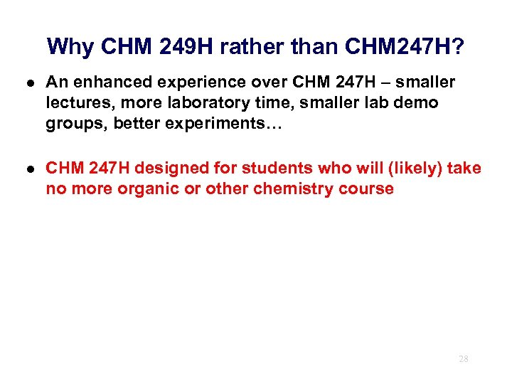 Why CHM 249 H rather than CHM 247 H? l An enhanced experience over