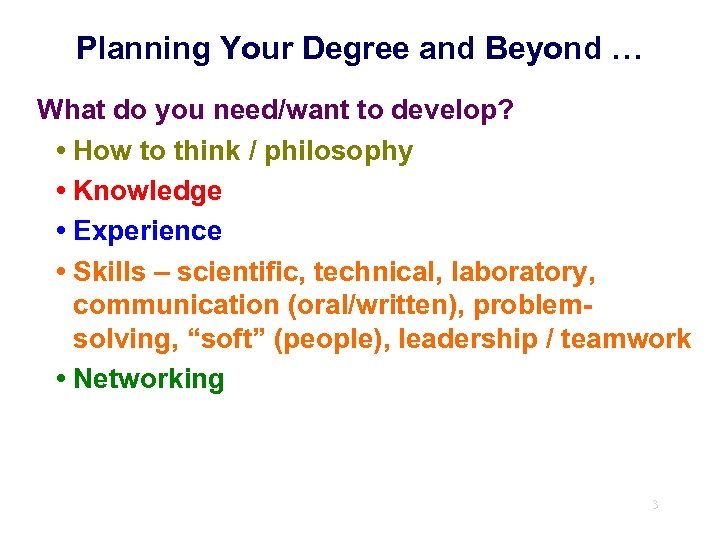 Planning Your Degree and Beyond … What do you need/want to develop? • How