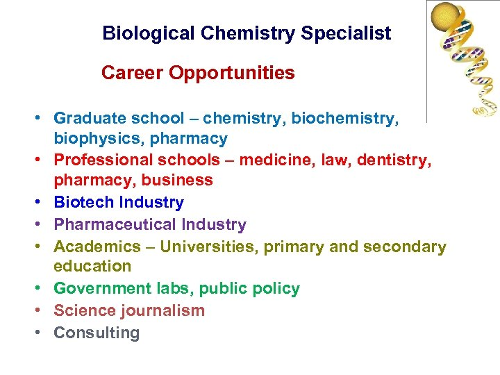 Biological Chemistry Specialist Career Opportunities • Graduate school – chemistry, biophysics, pharmacy • Professional