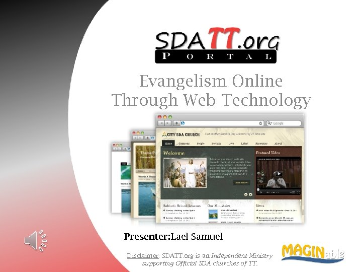 Evangelism Online Through Web Technology Presenter: Lael Samuel Disclaimer: SDATT. org is an Independent