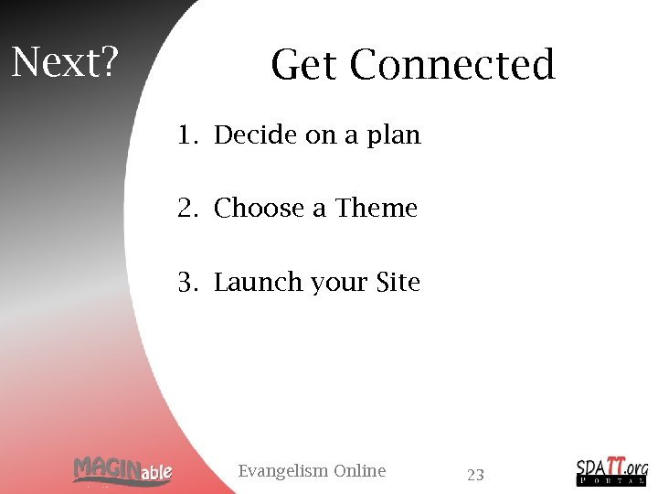 Next? Get Connected 1. Decide on a plan 2. Choose a Theme 3. Launch