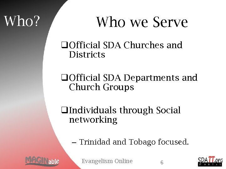 Who? Who we Serve q Official SDA Churches and Districts q Official SDA Departments