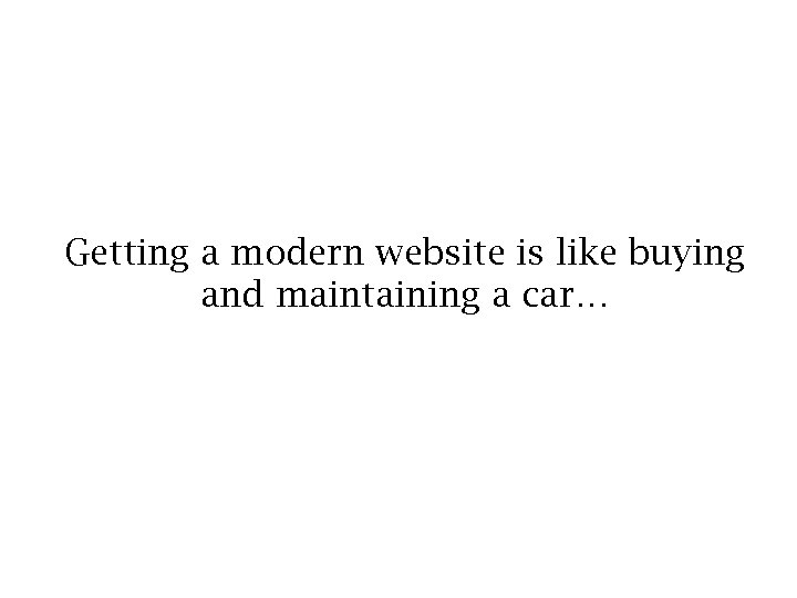 Getting a modern website is like buying and maintaining a car…