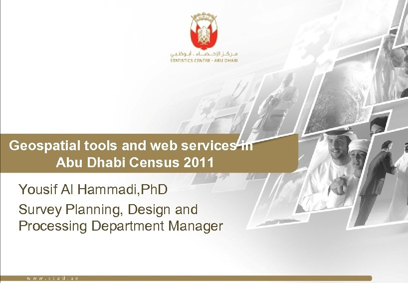 Geospatial tools and web services in Abu Dhabi Census 2011 Yousif Al Hammadi, Ph.