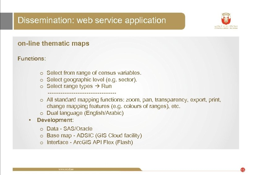 Dissemination: web service application on-line thematic maps Functions: • o Select from range of