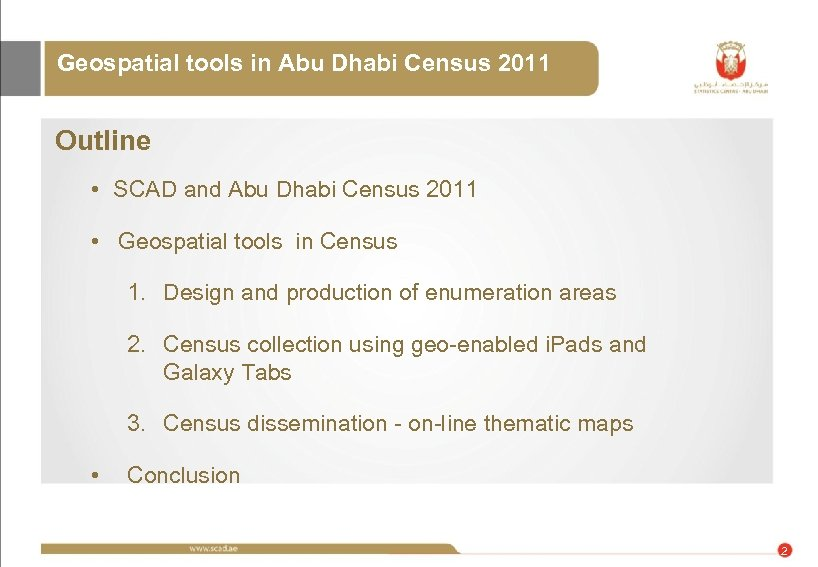 Geospatial tools in Abu Dhabi Census 2011 Outline • SCAD and Abu Dhabi Census
