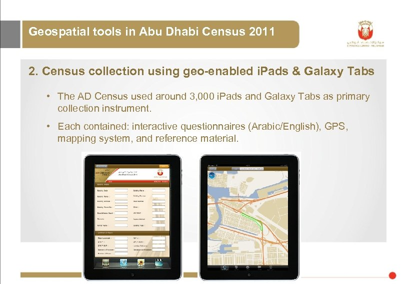 Geospatial tools in Abu Dhabi Census 2011 2. Census collection using geo-enabled i. Pads