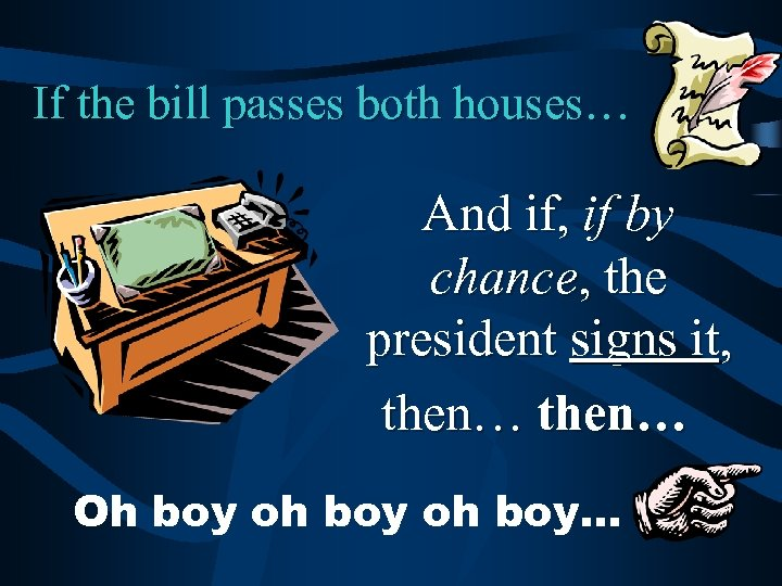 If the bill passes both houses… And if, if by chance, the president signs