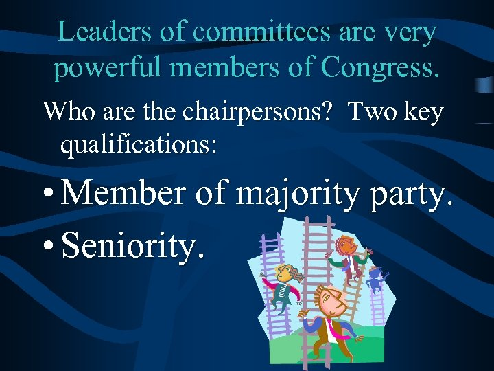 Leaders of committees are very powerful members of Congress. Who are the chairpersons? Two