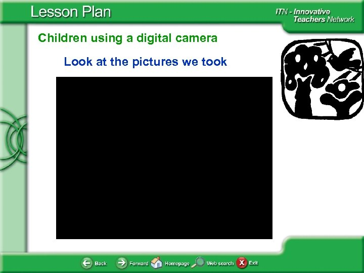 Children using a digital camera Look at the pictures we took