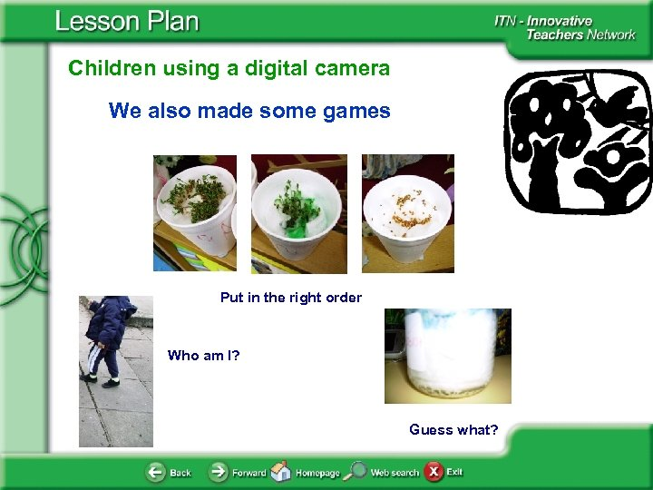 Children using a digital camera We also made some games Put in the right