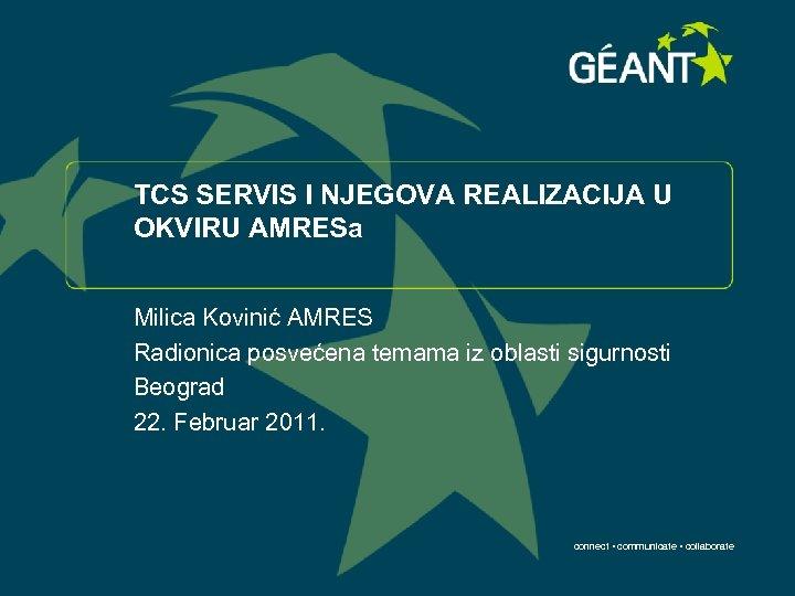 TCS SERVIS I NJEGOVA REALIZACIJA U OKVIRU AMRESa Milica Kovinić AMRES Radionica posvećena temama