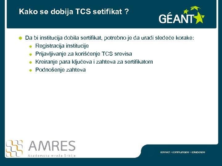 Kako se dobija TCS setifikat ? Da bi institucija dobila sertifikat, potrebno je da