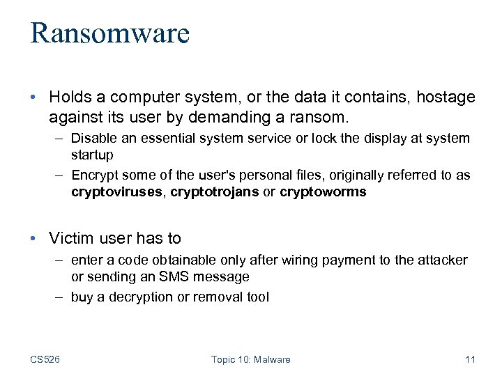 Ransomware • Holds a computer system, or the data it contains, hostage against its