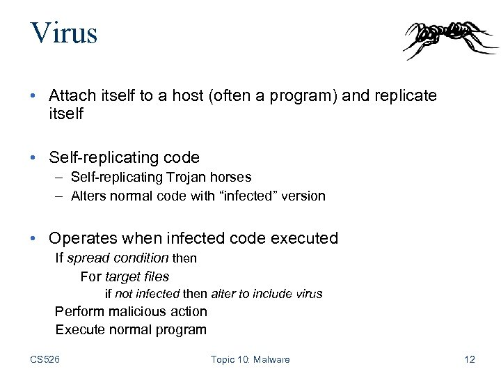 Virus • Attach itself to a host (often a program) and replicate itself •