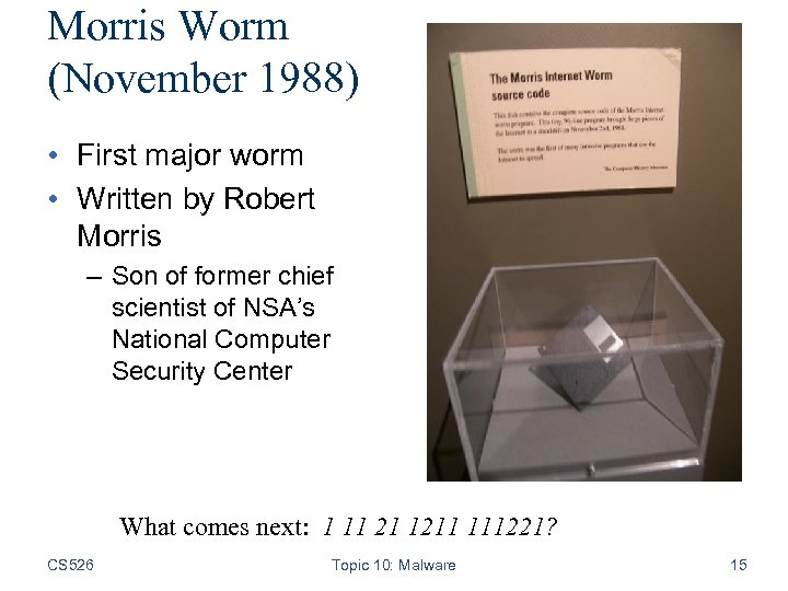 Morris Worm (November 1988) • First major worm • Written by Robert Morris –