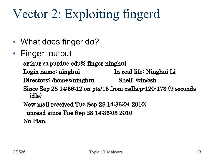 Vector 2: Exploiting fingerd • What does finger do? • Finger output arthur. cs.