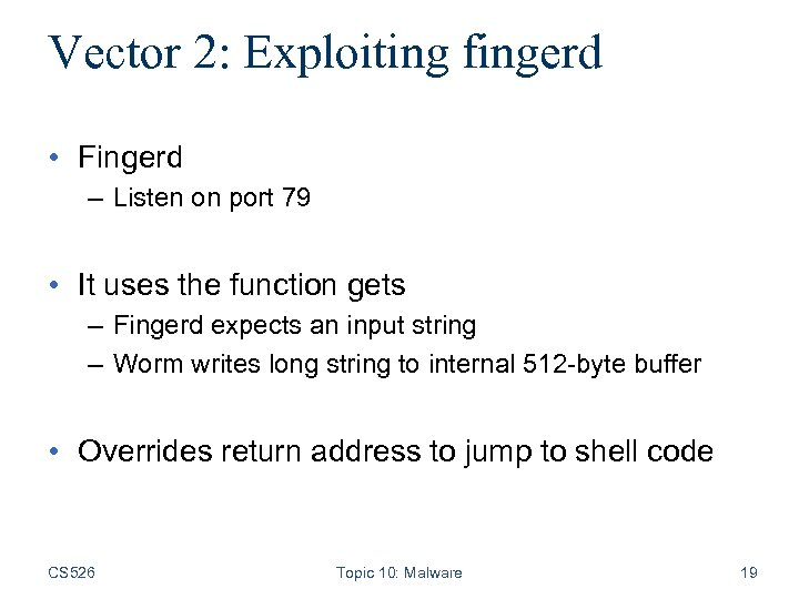 Vector 2: Exploiting fingerd • Fingerd – Listen on port 79 • It uses