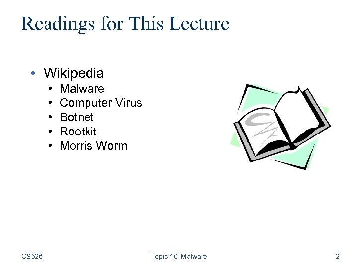 Readings for This Lecture • Wikipedia • • • CS 526 Malware Computer Virus