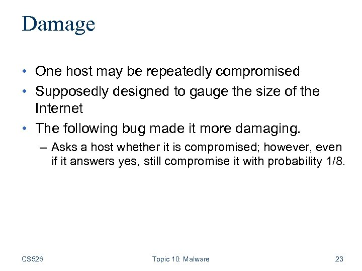Damage • One host may be repeatedly compromised • Supposedly designed to gauge the